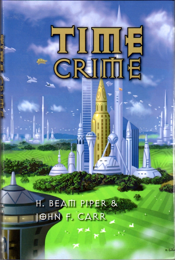 Time Crime by H. Beam Piper and John F. Carr, cover illustration by Alan Gutierrez (2010)
